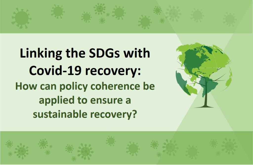 Linking the SDGs with Covid-19 recovery: How can policy coherence be applied to ensure a sustainable recovery?